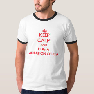 Keep Calm and Hug a Probation Officer T Shirt