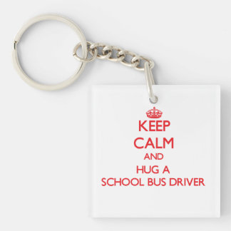 Keep Calm and Hug a School Bus Driver Single-Sided Square Acrylic Keychain