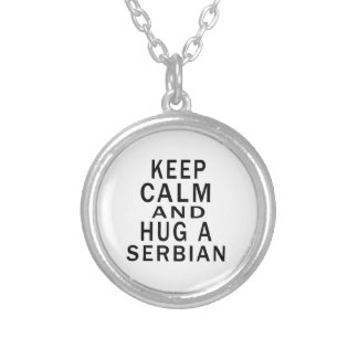 Keep Calm And Hug A Serbian Silver Plated Necklace