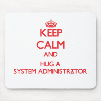 Keep Calm and Hug a System Administrator Mouse Pad