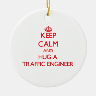 Keep Calm and Hug a Traffic Engineer Ceramic Ornament