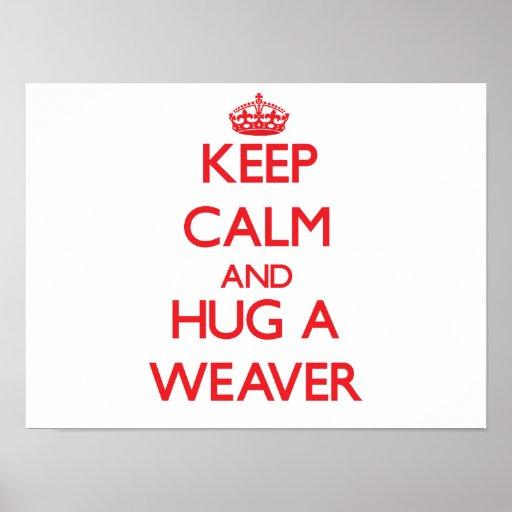 Keep Calm and Hug a Weaver Poster
