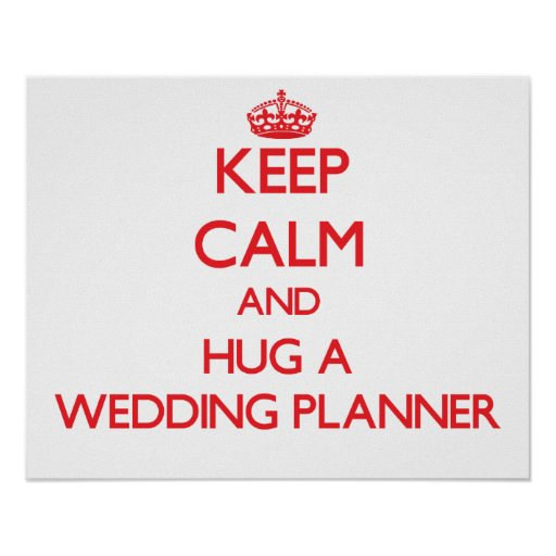 Keep Calm and Hug a Wedding Planner Posters