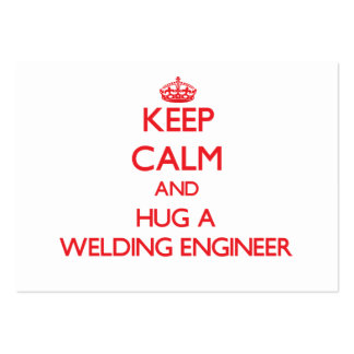 Keep Calm and Hug a Welding Engineer Business Cards