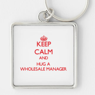 Keep Calm and Hug a Wholesale Manager Key Chain
