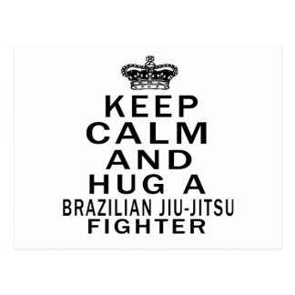 Keep Calm And Hug Brazilian Jiu-Jitsu Fighter Postcard