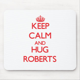 Keep calm and Hug Roberts Mouse Pad