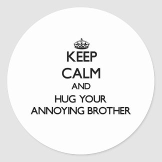 Keep Calm and Hug your Annoying Brother Round Sticker