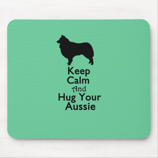 Keep Calm And Hug Your Aussie Mousepad