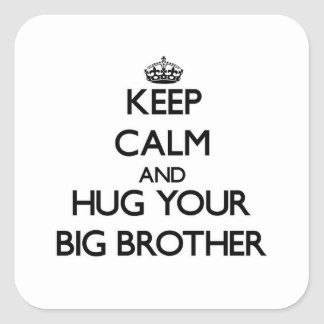 Keep Calm and Hug your Big Brother Square Sticker