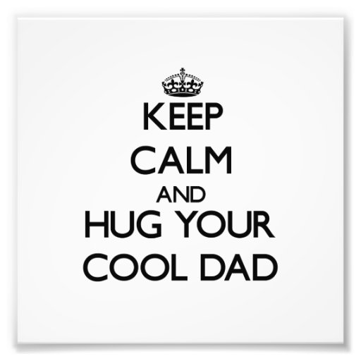 Keep Calm and Hug your Cool Dad Photograph