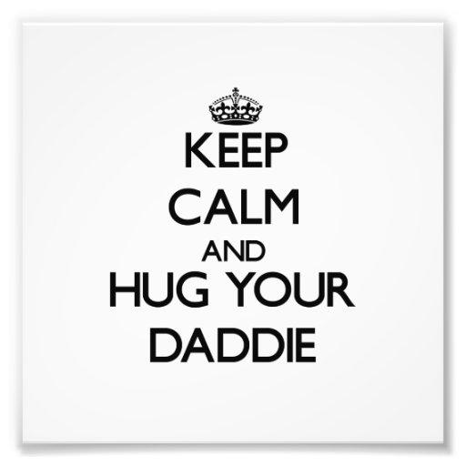 Keep Calm and Hug your Daddie Art Photo