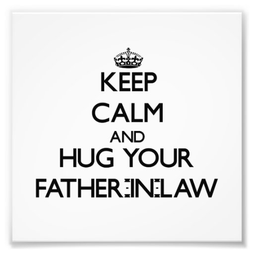 Keep Calm and Hug your Father-in-Law Photographic Print