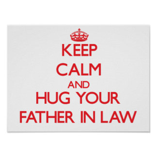 Keep Calm and HUG  your Father-in-Law Print