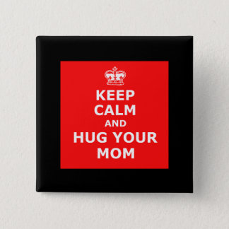 Keep calm and hug your mom 2 inch square button
