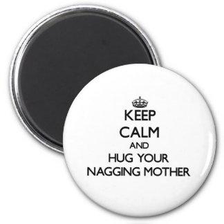 Keep Calm and Hug your Nagging Mother Refrigerator Magnet