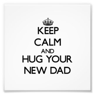 Keep Calm and Hug your New Dad Photographic Print