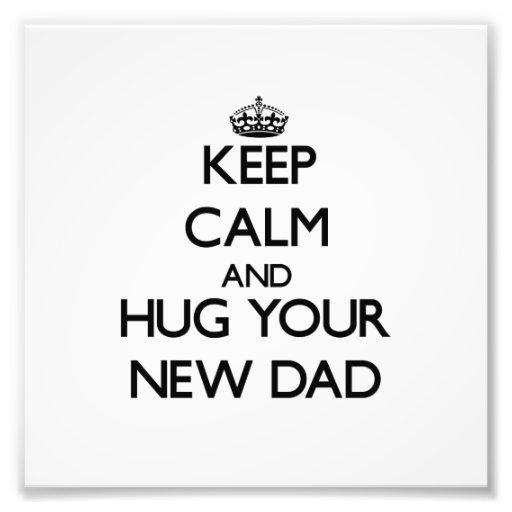 Keep Calm and Hug your New Dad Photographic Print