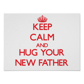 Keep Calm and HUG  your New Father Posters