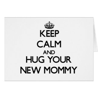 Keep Calm and Hug your New Mommy Cards