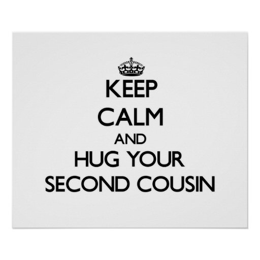 Keep Calm and Hug your Second Cousin Poster