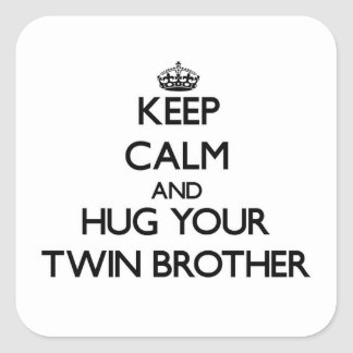 Keep Calm and Hug your Twin Brother Square Sticker