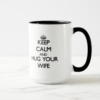 Keep Calm and Hug your Wife Mug