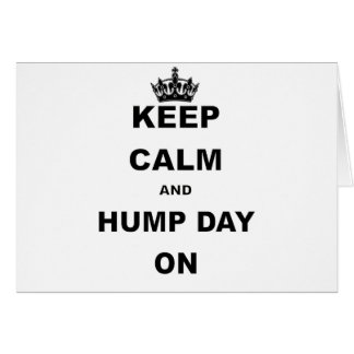 KEEP CALM AND HUMP DAY ON.png Greeting Card