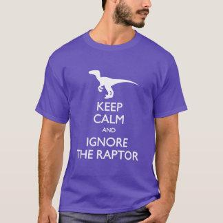 Keep Calm and Ignore the Raptor T-shirt