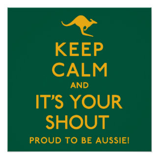Keep Calm and It's Your Shout! Perfect Poster