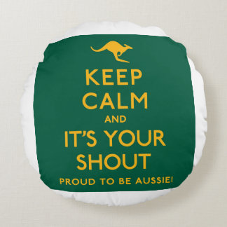 Keep Calm and It's Your Shout! Round Pillow