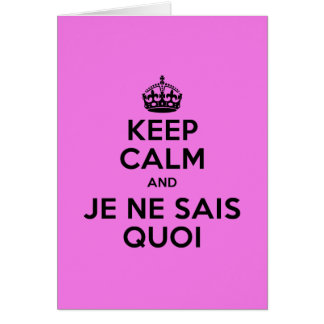Keep calm and je ne sais quoi card