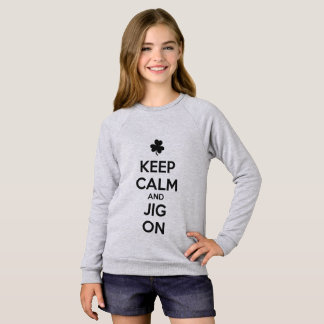 KEEP CALM and JIG ON - Irish Dance Sweatshirt