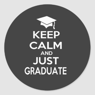 Keep Calm and Just Graduate Classic Round Sticker