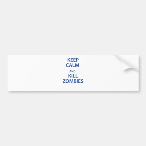 Keep Calm and Kill Zombies Bumper Sticker