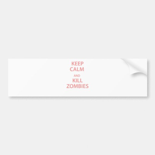 Keep Calm and Kill Zombies Bumper Stickers