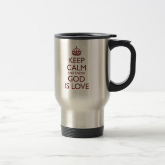 Keep Calm and Know God Is Love Travel Mug