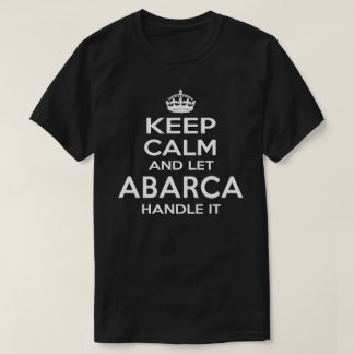 Keep Calm And Let ABARCA Handle It T-Shirt