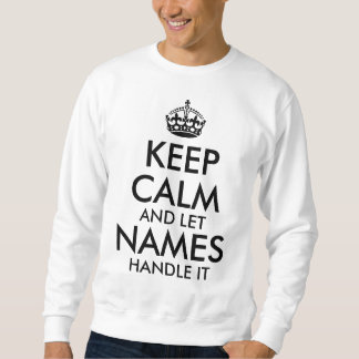keep calm and let add your own name handle it cool sweatshirt