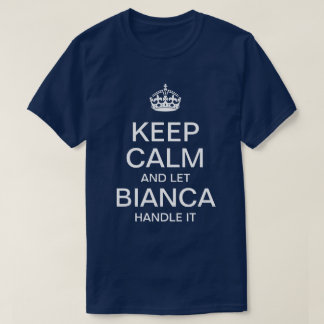 Keep Calm and let Bianca handle it T-Shirt