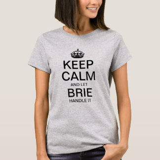 Keep calm and let Brie handle it T-Shirt