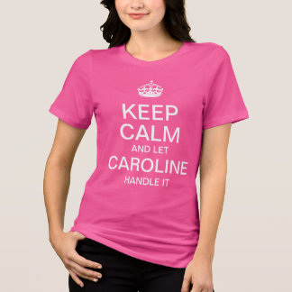 Keep Calm and let Caroline handle it T-Shirt