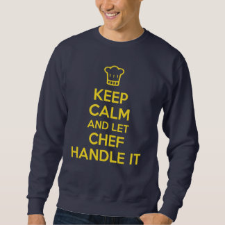 Keep Calm And Let Chef Handle It Sweatshirt