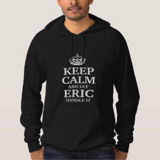 Keep calm and let Eric handle it Hoodie