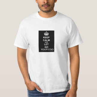 KEEP CALM AND LET GO YOUR EGO T-SHIRTS