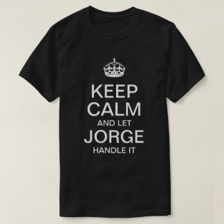 Keep Calm and let Jorge handle it T-Shirt