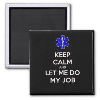 Keep calm and let me do my job (emt/paramedic) square magnet