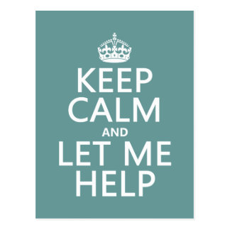 Keep Calm and Let Me Help (customizable colors) Postcard
