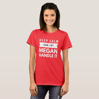 Keep Calm and let Megan handle it T-Shirt