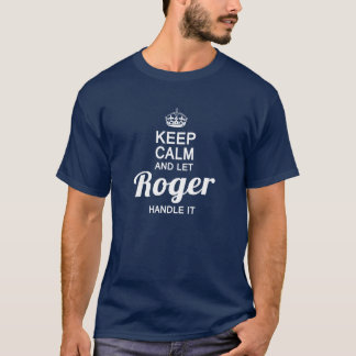 Keep Calm and Let Roger handle it T-Shirt